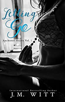 Letting Go (Anchored Hearts Book 1) by [Witt, J.M.]