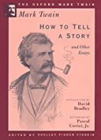 How to Tell a Story and Other Essays (Oxford Mark Twain)