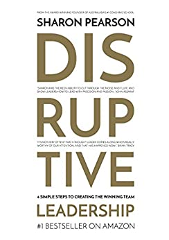 Disruptive Leadership: Four Simple Steps to Creating the Winning Team by [Pearson, Sharon]