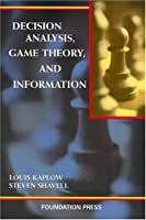 Decision Analysis, Game Theory, And Information (University Casebook Series)