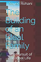 The Building of an Ideal Family: The Pursuit of an Ideal Life