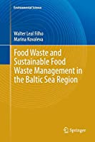 Food Waste and Sustainable Food Waste Management in the Baltic Sea Region (Environmental Science and Engineering)