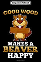 Composition Notebook: Good Wood Makes A Beaver Happy Funny Squirrel  Journal/Notebook Blank Lined Ruled 6x9 100 Pages