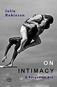 ON INTIMACY: A Forgotten Art by [Robinson, Julia]