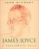James Joyce: A Passionate Exile