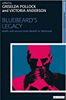 Bluebeard's Legacy: Death and Secrets from Bartok to Hitchcock (New Encounters: Arts, Cultures, Concepts)
