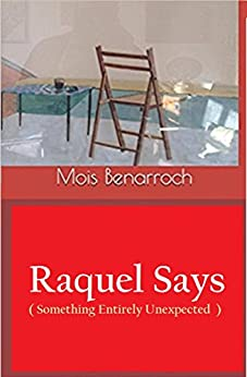 Raquel Says (Something Entirely Unexpected) by [Benarroch, Mois]