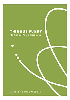 Thinque Funky - Upgrade your Thinking by [Sorman-Nilsson, Anders]