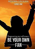 Be Your Own Fan!