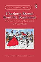 Charlotte Brontë from the Beginnings (The Nineteenth Century Series)