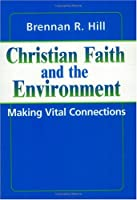 Christian Faith and the Environment: Making Vital Connections (Ecology and Justice)