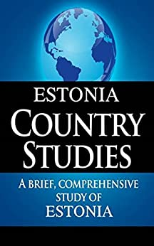 ESTONIA Country Studies: A brief, comprehensive study of Estonia by [CIA, State Department]
