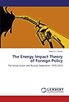 The Energy Impact Theory of Foreign Policy: The Soviet Union and Russian Federation: 1970-2010