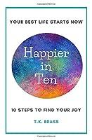 Happier in Ten: Your ten-step guide to finding joy.