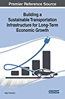Building a Sustainable Transportation Infrastructure for Long-term Economic Growth (Advances in Public Policy and Administration)