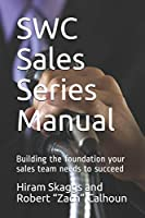 SWC Sales Series Manual: Building the foundation your sales team needs to succeed