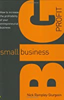 Small Business, Big Profit!: How to Increase the Profitability of Your Entrepreneurial Business