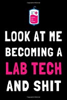 Look At Me Becoming a Lab Tech and Shit: Funny Lab Technician Technologist Journal Lined Notebook