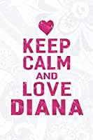 Keep Calm And Love Diana: First Name Funny Sayings Personalized Customized Names Gift Birthday Girl Women Mother's Day Notebook Journal