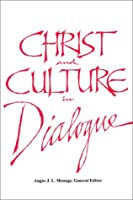 Christ and Culture in Dialogue: Constructive Themes and Practical Applications