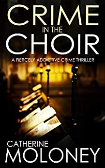 CRIME IN THE CHOIR a fiercely addictive crime thriller (Detective Markham Mystery Book 1) by [MOLONEY, CATHERINE]