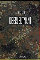 Gut - Besser - Oberleutnant Notizbuch: Perfekt fuer Soldaten mit dem Dienstgrad: Gut - Besser - Oberleutnant Notizbuch. 120 freie Seiten fuer deine Notizen. Eignet sich als Geschenk, Notizbuch oder als Abschieds oder Abgaengergeschenk.