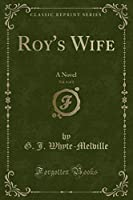 Roy's Wife, Vol. 1 of 2: A Novel (Classic Reprint)