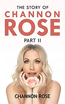 The Story Of Channon Rose Part II by [Rose, Channon]