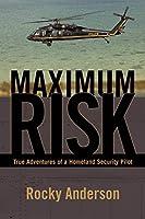 Maximum Risk: True Adventures of a Homeland Security Pilot
