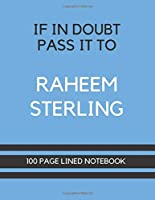 If In Doubt Pass It To Raheem Sterling: Raheem Sterling Themed Notebook/ Journal/ Notepad/ Diary For Man City Fans, Teens, Adults and Kids | 100 Black Lined Pages With Margins | 8.5 x 11 Inches | A4