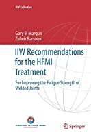 IIW Recommendations for the HFMI Treatment: For Improving the Fatigue Strength of Welded Joints (IIW Collection)