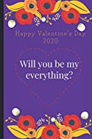 Will You Be My Everything: beautiful valentine day sexy  hot notebook journal notepad logbook love planner 2020 for husband wife boyfriend girlfriend couple cousin adult student his her toddler love bird and a perfect gift for all the lovers in the world. (pure love)