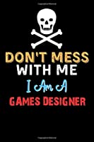Don't Mess With Me I Am A GAMES DESIGNER  - Funny GAMES DESIGNER Notebook And Journal Gift Ideas: Lined Notebook / Journal Gift, 120 Pages, 6x9, Soft Cover, Matte Finish