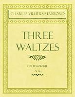 Three Waltzes - For Pianoforte - Op.178