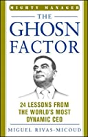 The Ghosn Factor: 24 Lessons from the World's Most Dynamic Ceo (Mighty Managers Series)