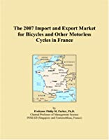 The 2007 Import and Export Market for Bicycles and Other Motorless Cycles in France