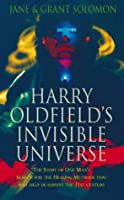 Harry Oldfield's Invisible Universe: The Story of One Man's Search for the Healing Methods That Will Help Us Survive the 21st Century