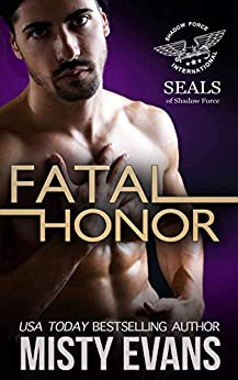 Fatal Honor: SEALs of Shadow Force Romantic Suspense Series, Book 2 by [Evans, Misty]