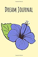 Dream Journal: 6x9 Dream Journal Flowers I Dreaming Journal INotebook For Your Dreams And Their Interpretations I Interactive Dream Journal I Dream Diary With Flowers