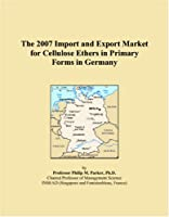The 2007 Import and Export Market for Cellulose Ethers in Primary Forms in Germany