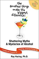 The Smallest Things Make the Biggest Difference ? Shattering Myths & Mysteries of Alcohol: Insights & Answers to Drinking Smoking & Drug Use [並行輸入品]