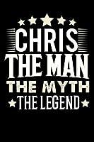 Notizbuch: Chris The Man The Myth The Legend (120 linierte Seiten als u.a. Tagebuch, Reisetagebuch fuer Vater, Ehemann, Freund, Kumpe, Bruder, Onkel und mehr)