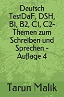 Deutsch TestDaF, DSH, B1, B2, C1, C2- Themen zum Schreiben und Sprechen - Auflage 4
