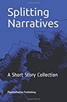 Splitting Narratives: A Short Story Collection