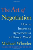 The Art of Negotiation: How to Improvise Agreement in a Chaotic World by Michael Wheeler(2013-10-08)
