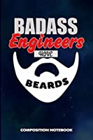 Badass Engineers Have Beards: Composition Notebook, Funny Sarcastic Birthday Journal for Bad Ass Bearded Men, Engineering Lovers to write on