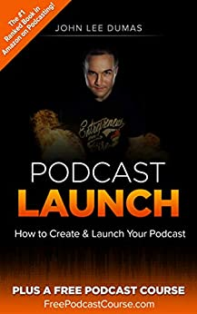 Podcast Launch: How to Create & Launch Your Podcast: Plus FreePodcastCourse.com! by [Dumas, John Lee]