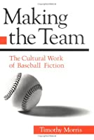Making the Team: The Cultural Work of Baseball Fiction (Sport and Society)