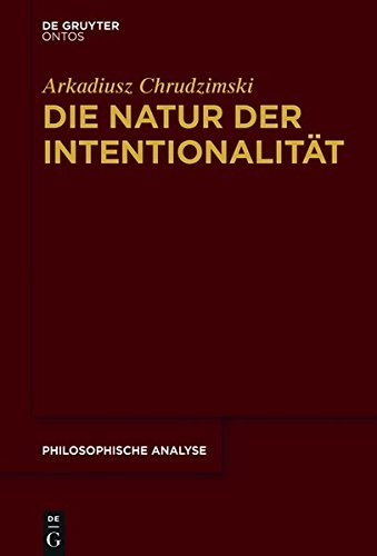 Die Natur der Intentionalität (Philosophische Analyse / Philosophical Analysis)