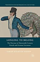 Longing to Belong: The Parvenu in Nineteenth-Century French and German Literature (Nineteenth-Century Major Lives and Letters)